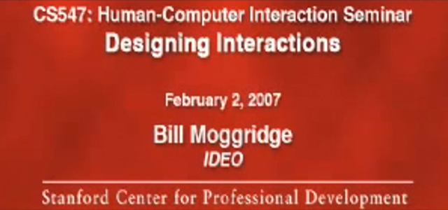 Bill Moggridge: Designing Interactions – lecture for the Stanford University Human Computer Interaction Seminar