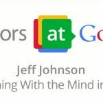 Jeff Johnson at Google Talks: Designing with the Mind in Mind (Lecture)